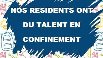 Nos résidents ont du talent en confinement